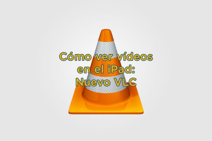 Cómo ver vídeos en el iPad nuevo reproductor VLC para iOS