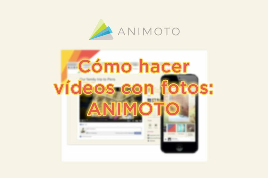 Cómo hacer vídeos con fotos con Animoto