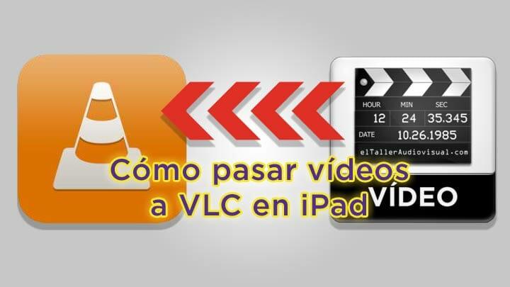 Cómo pasar vídeos al player VLC en iPad con iTunes
