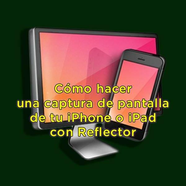 Cómo hacer una captura de pantalla de tu iPhone o iPad con Reflector