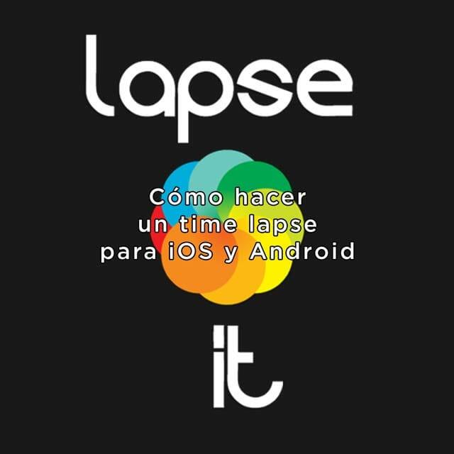 Lapse it Pro cómo hacer time lapse para iOS y Android fácilmente