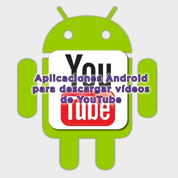 Imagen de portada del Post de eltalleraudiovisual.com de las apps de Android para descargar vídeos de YouTube