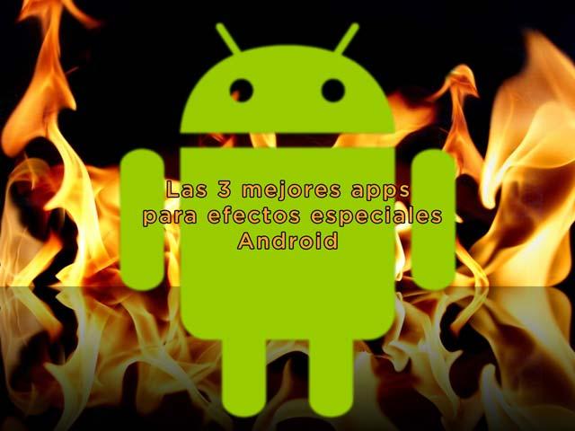 Las tres mejores aplicaciones de efectos especiales Android - eltalleraudiovisual.com