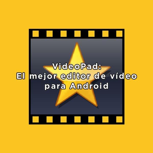 El mejor editor de video para Android - VideoPad