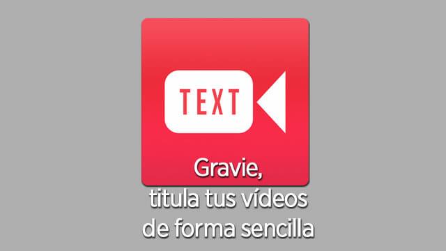 Gravie es una aplicación fácil de usar que te permite añadir textos a tus vídeos