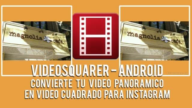 VideoSquarer para Android, vídeos panorámicos en Instagram