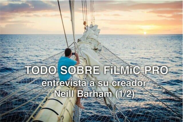 Entrevista al creador de Filmic Pro, Neill Barham