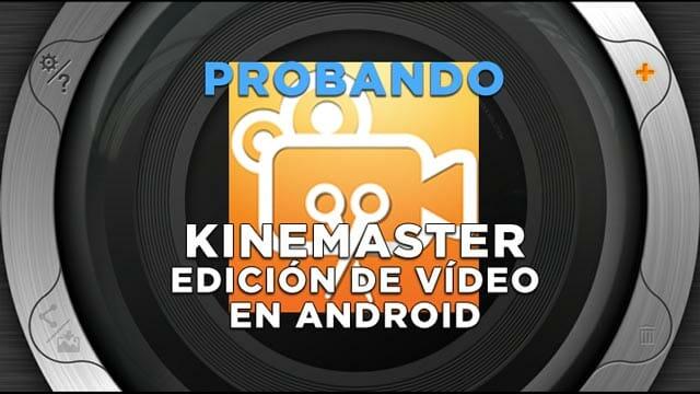 KineMaster - Editor de vídeo para Android, lo probamos en el Taller Audiovisual