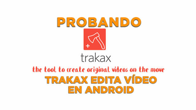 TrakAx es un editor de vídeo para Android diferente, ¿Lo quieres probar?