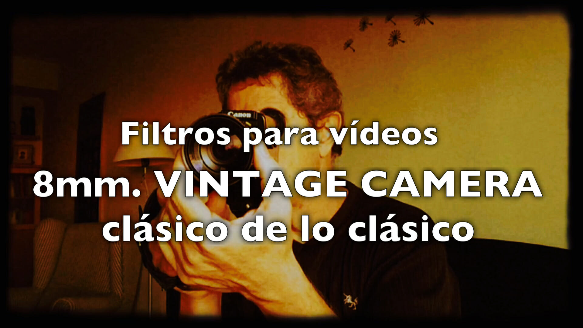 Filtros vintage para videos: 8mm Vintage Camera, clásico de lo clásico