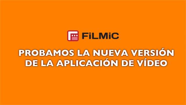 Filmic Pro, probamos la nueva versión de la aplicación de vídeo