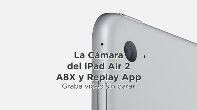 el iPad Air 2 renueva su cámara de 5Mpx a 8Mpx - Ahora a grabar vídeo sin parar