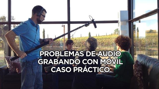 Problemas de audio al grabar con el móvil – Caso Práctico
