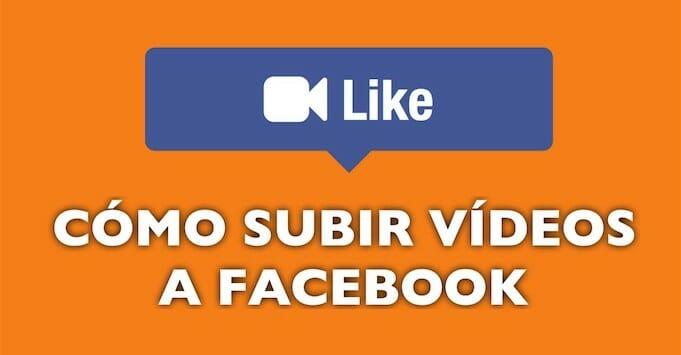 Cómo subir vídeos a Facebook