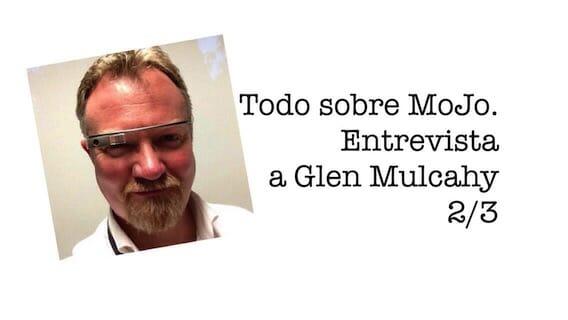 Todo sobre MoJo. Entrevista a Glen Mulcahy (2/3)