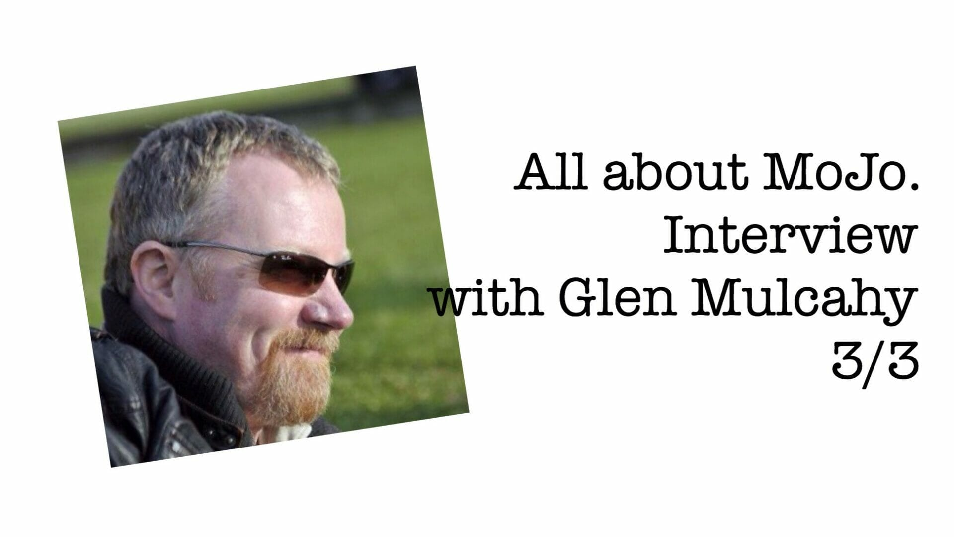 All about MoJo. Interview with Glen Mulcahy 3/3