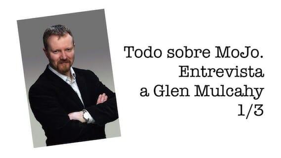 Todo sobre MoJo. Entrevista a Glen Mulcahy 1/3