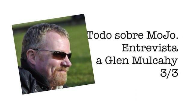 Todo sobre Mojo. Entrevista a Glen Mulcahy 3/3