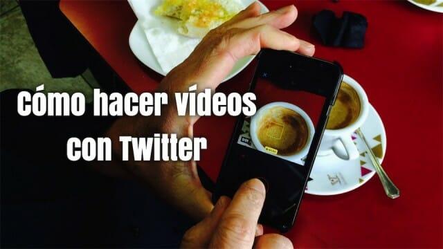 Cómo hacer vídeos con Twitter