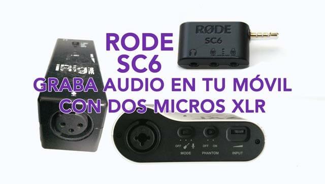 Rode SC6 para grabar dos fuentes de audio en tu móvil
