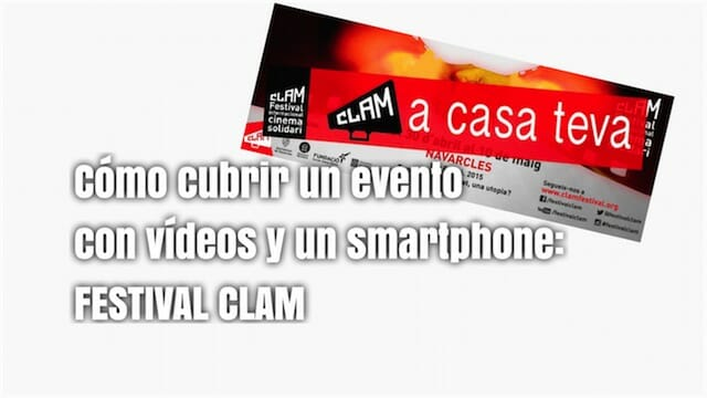 Festival Clam. Cómo cubrir un evento con vídeos y un smartphone