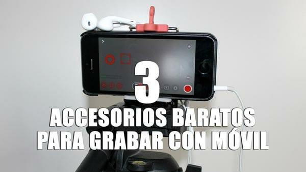 Tres accesorios baratos para grabar con móviles (y prácticos)