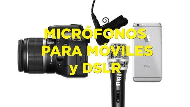Micrófonos para móviles y DSLR: Conecta tus micros a tu teléfono móvil o a tu cámara réflex digital