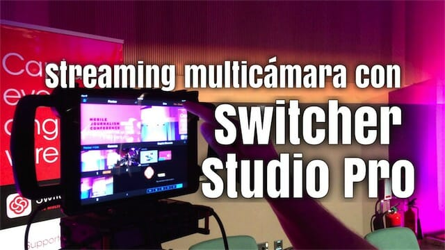 Streaming multicámara con iPhone, iPad y Switcher Studio (ACTUALIZADO)