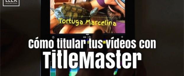Cómo poner títulos a vídeos con Title Master