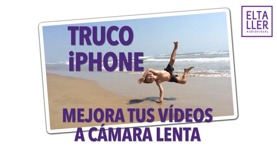 Cámara lenta en iPhone y iPad - Trucos para mejorar tus vídeos a cámara lenta