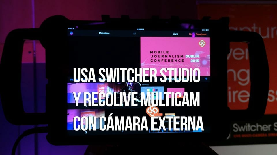 Recolive Multicam y Switcher Studio para iOS usando una cámara externa
