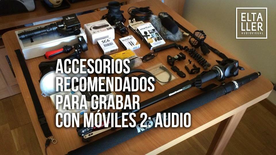 Equipo recomendado por elTallerAudiovisual.com para hacer vídeo con móviles: Accesorios para audio