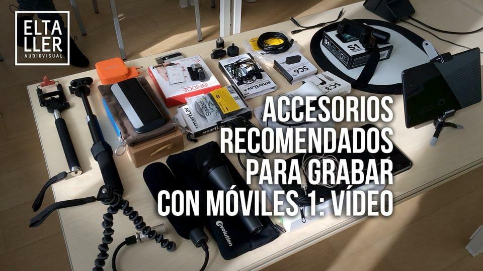 Equipo recomendado por elTallerAudiovisual.com para hacer vídeo con móviles: Accesorios para vídeo