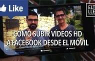 Cómo subir vídeos HD a Facebook desde el móvil