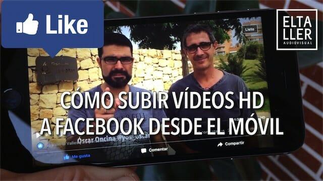 Cómo subir vídeos HD a Facebook con el móvil