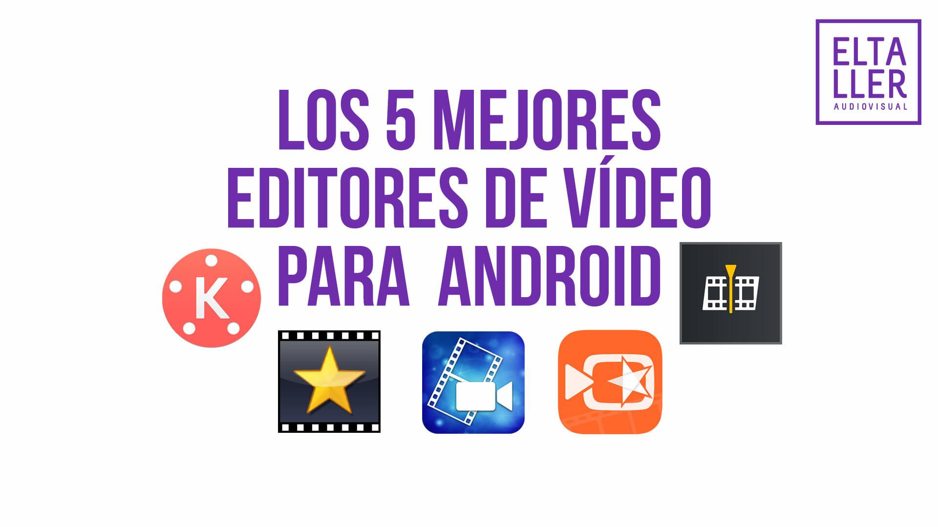 Los 5 Mejores Editores De Vídeo Android Actualizado