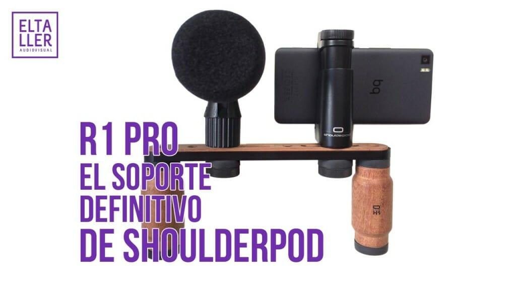 Shoulderpod R1 Pro El Rig pensado para grabar vídeo con móviles y accesorios