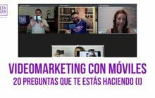 Videomarketing con móviles. 20 preguntas que te estás haciendo (I)