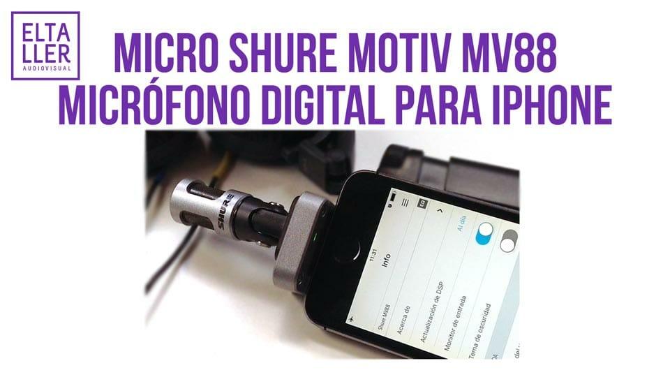 Micrófono direccional para móvil Shure MOTIV MV88 review en vídeo eltalleraudiovisual