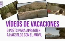 Vídeos de vacaciones: 6 posts para aprender a hacerlos con el móvil