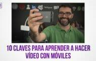 10 claves para aprender a hacer vídeo con móviles