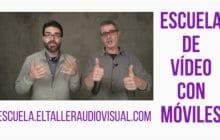 Cómo hacer vídeos con el móvil: la Escuela de El Taller Audiovisual