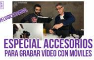 Especial Accesorios para grabar vídeo con móviles Streaming #elvideoesmovil
