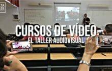 Cursos de vídeo de El Taller Audiovisual – Formación 100% práctica