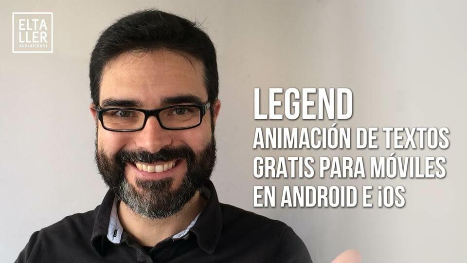 cómo hacer títulos animados con móviles de una manera sencilla usando LEGEND en Android y en dispositivos Apple iPhone y iPad