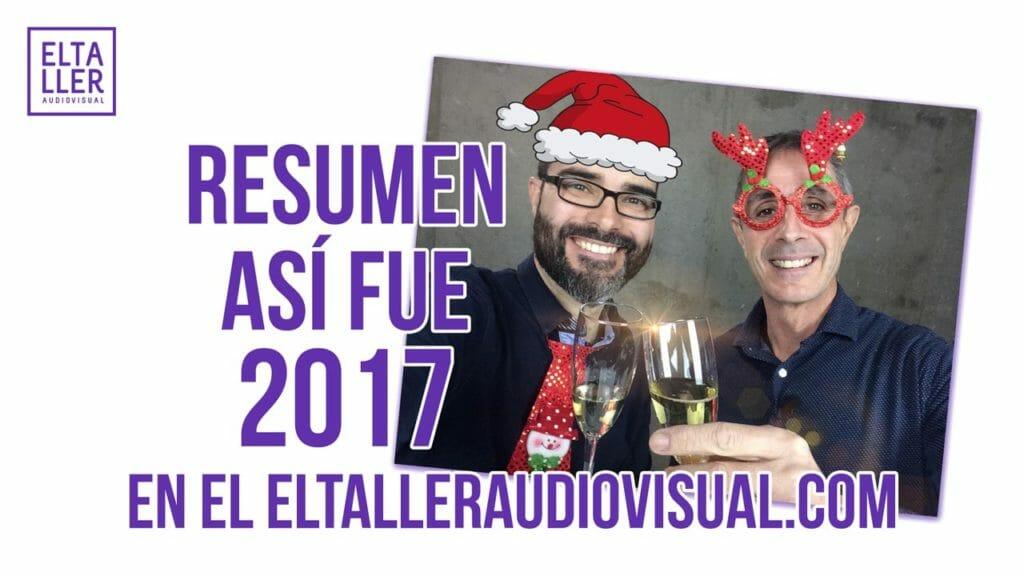 Resumen del año 2017 en el blog de vídeo móvil eltalleraudiovisual.com