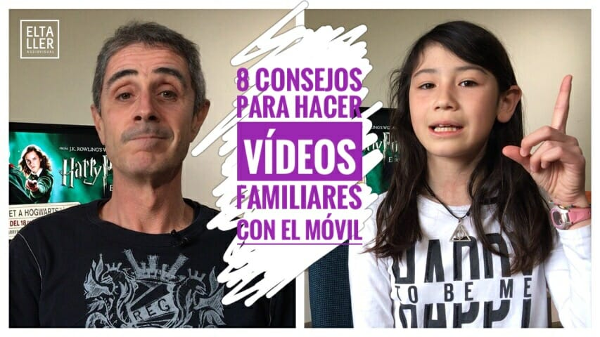 Cómo hacer vídeos familiares con el móvil y con Harry Potter