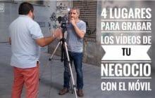 4 lugares para grabar los vídeos de tu negocio con el móvil